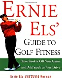 Ernie Els' Guide to Golf Fitness, Ernie Els and David Herman, 0609806556