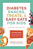 Diabetes Snacks, Treats, and Easy Eats for Kids: 150 Recipes for the Foods Kids Really Like to Eat