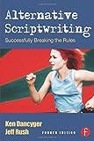 Alternative Scriptwriting, Fourth Edition: Rewriting the Hollywood Formula