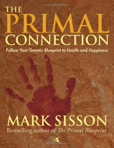 Primal connection follow your genetic blueprint to health primal connection follow your genetic blueprint to health happiness author mark sisson published on february 2013 amazon mark sisson libros malvernweather