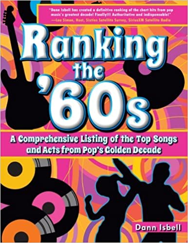 Ranking the 60s A Comprehensive Listing of the Top Songs and Acts from Pops Golden Decade