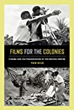 Films for the Colonies: Cinema and the Preservation of the British Empire (English Edition)