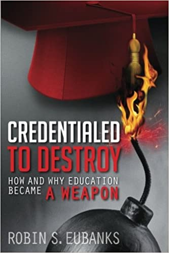 Credentialed to destroy how and why education became a weapon credentialed to destroy how and why education became a weapon robin s eubanks 9781492122838 amazon books fandeluxe Images
