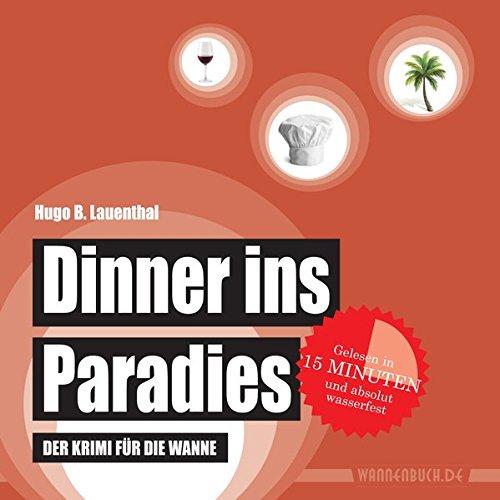 Dinner ins Paradies: Der Krimi für die Wanne (wasserfest - Badebuch für Erwachsene) (Badebücher für Erwachsene)