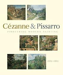 Pioneering Modern Painting: Cezanne and Pissarro, 1865-1885