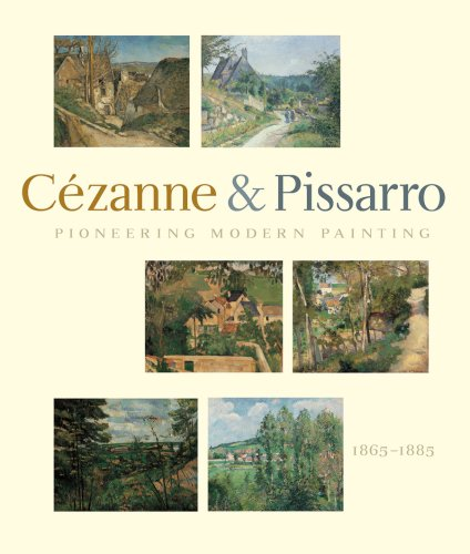 Pioneering Modern Painting: Cézanne and Pissarro, 1865-1885