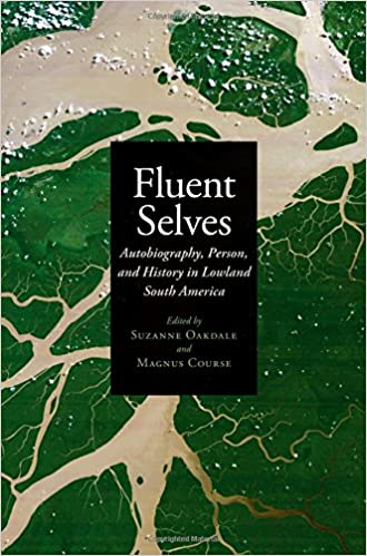 Fluent Selves: Autobiography, Person, and History in Lowland South America