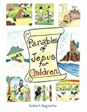 Parables of Jesus for Children, Robert Bagnetto, 1462706770