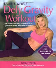 Tamilee Webb's Defy Gravity Workout: The Revolutionary Workout Program that Lifts and Tones Your Entire Body