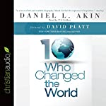 Ten Who Changed the World | Daniel L. Akin
