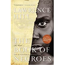 The Book Of Negroes: Written by Lawrence Hill, 2007 Edition, (1st Edition) Publisher: HarperCollins Publishers Ltd [Hardcover]