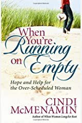 When You're Running on Empty: Hope and Help for the Over-Scheduled Woman Kindle Edition