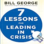 Seven Lessons for Leading in Crisis: J-B Warren Bennis Series | Bill George