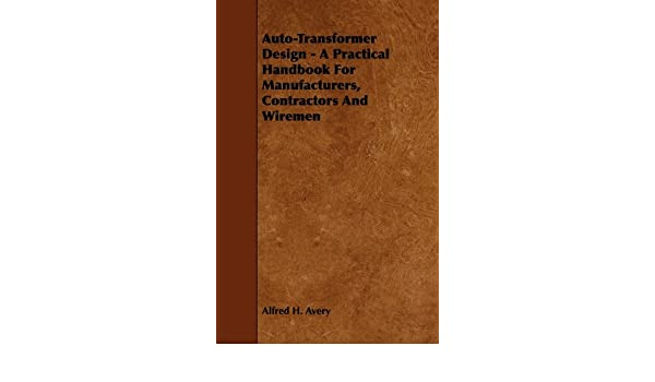 Auto-Transformer Design - A Practical Handbook for Manufacturers, Contractors and Wiremen