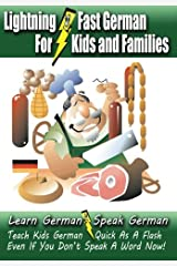Lightning-Fast German for Kids and Families: Learn German, Speak German, Teach Kids German - Quick As A Flash, Even If You Don't Speak A Word Now! Paperback