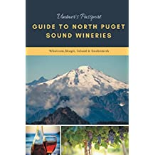 Vintner's Passport: Guide to North Puget Sound Wineries: Whatcom, Skagit, Island & Snohomish County (Vintners Passport Tasting Journals) (Volume 1)
