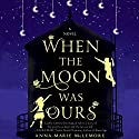 When the Moon Was Ours Audiobook by Anna-Marie McLemore Narrated by Raviv Ullman, Bailey Carr