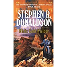 White Gold Wielder (The Second Chronicles of Thomas Covenant, Book 3)