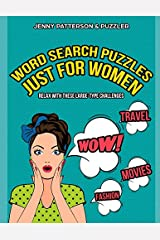 WORD SEARCH PUZZLES JUST FOR WOMEN – LARGE TYPE CHALLENGES: CHILL, UNWIND, AND HAVE A GREAT TIME WITH THIS LARGE-TYPE WORD SEARCH PUZZLE BOOK JUST FOR WOMEN (Word Puzzler Series) Paperback