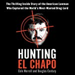 Hunting El Chapo: The Inside Story of My Pursuit and Capture of the World's Most-Wanted Drug Lord | Andrew Hogan,Douglas Century