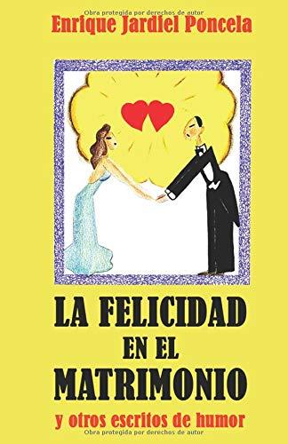 La felicidad en el matrimonio y otros escritos de humor (Los cuentos absurdos de Jardiel Poncela)  [Jardiel Poncela, Enrique] (Tapa Blanda)