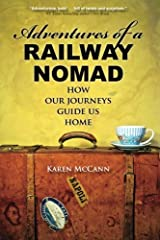 Adventures of a Railway Nomad: How Our Journeys Guide Us Home Paperback