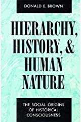 Hierarchy, History, and Human Nature: The Social Origins of Historical Consciousness by Donald E. Brown (1988-10-01)