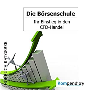Ihr Einstieg in den CFD-Handel (Die Börsenschule) Hörbuch