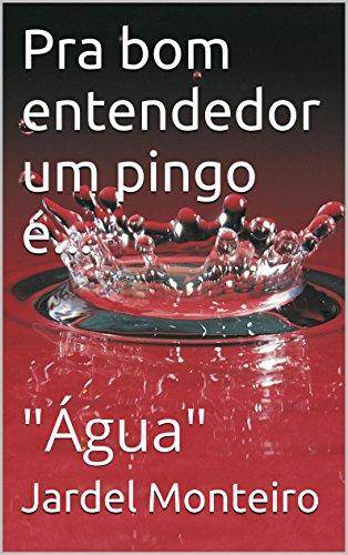 """Pra bom entendedor um pingo é...: """"Água"""" (Portuguese Edition)"""