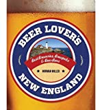 img - for [Beer Lover's New England] (By: Norman Miller) [published: August, 2012] book / textbook / text book