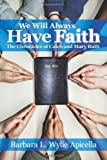 We Will Always Have Faith, Barbara L. Wylie, 1463474636