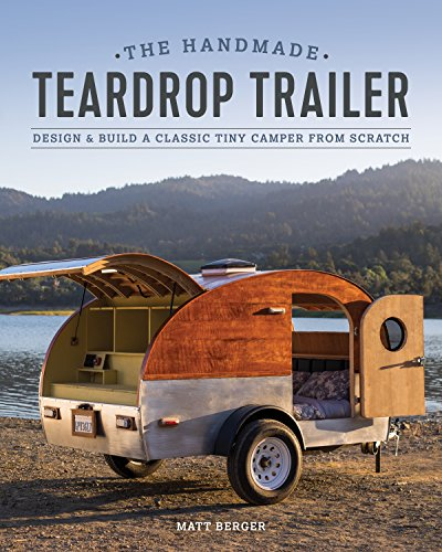 (The Handmade Teardrop Trailer: Design & Build a Classic Tiny Camper from Scratch)