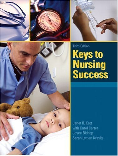 Keys to Nursing Success by Janet R. Katz Ph.D. RN C (2008-04-29)