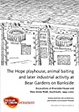 The Hope playhouse, animal baiting and later industrial activity at Bear Gardens on Bankside: Excavations at Riverside House and New Globe Walk, Southwark, 1999-2000 (Mola Archaeology Studies), Anthony Mackinder, Lyn Blackmore, Julian Bowsher, Christopher Phillpotts, 1907586202