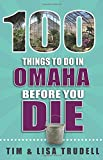 100 Things to Do in Omaha Before You Die (100 Things to Do Before You Die)