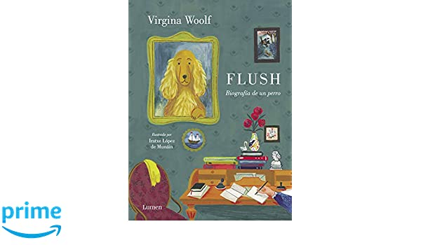 Flush: Biografía de un perro: Amazon.es: Virginia Woolf, Iratxe López de Munáin, Rafael Vázquez Zamora;: Libros