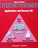Everyday Economics : Applications and Answers for Your Life, Your Money, Your Government, Walden, Michael, 078725293X