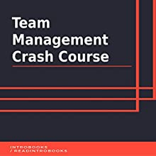 Team Management Crash Course Audiobook by IntroBooks Narrated by Andrea Giordani