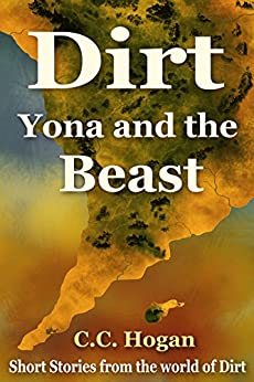 Yona and the Beast: A short story from the world of Dirt by [Hogan, C. C.]