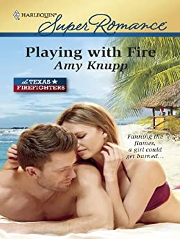 Playing with Fire (The Texas Firefighters) by [Knupp, Amy]