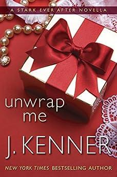 Unwrap Me: A Stark Ever After Novella by [Kenner, J.]