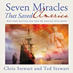 Seven Miracles That Saved America | Chris Stewart,Ted Stewart