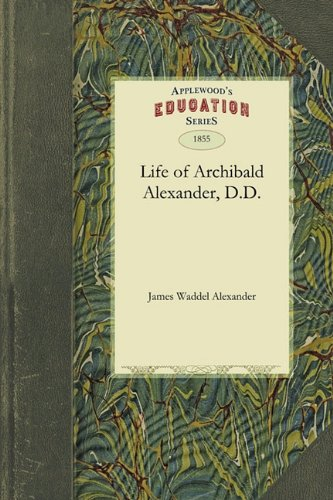 Download Life of Archibald Alexander, D.D.: First professor in the Theological Seminary, at Princeton, New Jersey ebook