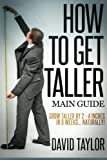 How to Get Taller: Grow Taller By 4 Inches In 8 Weeks, Even After Puberty! (Grow Taller Naturally) (Volume 1)