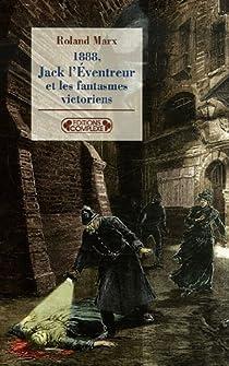 1888, Jack l'Eventreur et les fantasmes victoriens par Marx