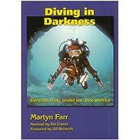 Diving in Darkness: Beneath Rock, Under Ice, into Wrecks