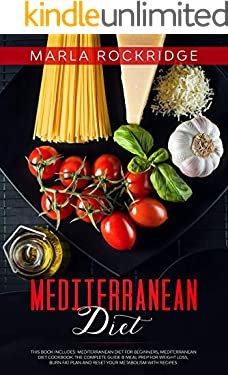 Mediterranean Diet: This Book Includes: Mediterranean Diet Cookbook for beginners. Complete Guide & Meal Prep for Weight Loss, Burn Fat Plan and Reset your Metabolism with Recipes