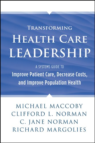Transforming Health Care Leadership: A Systems Guide to Improve Patient Care, Decrease Costs, and Improve Population Hea
