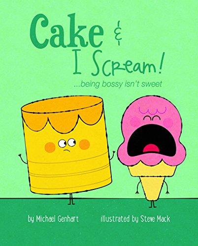 Cake & I Scream!: ...being bossy isn't sweet (Books for Nourishing Friendships)
