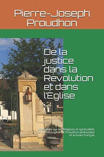 De la justice dans la Révolution et dans l'Église: Littérature sur les Religions et spiritualités et la Philosophie de Proudhon philosophe et écrivain français (French Edition)